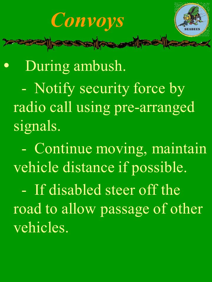 Convoys During ambush. - Notify security force by radio call using pre-arranged signals.