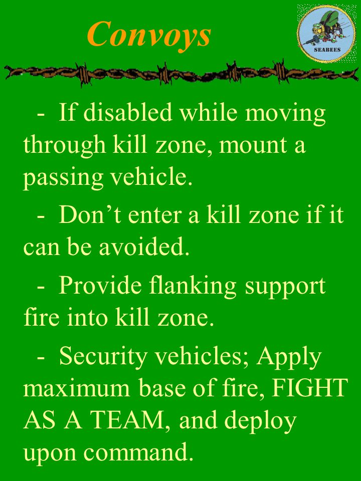 Convoys - If disabled while moving through kill zone, mount a passing vehicle. - Don't enter a kill zone if it can be avoided.
