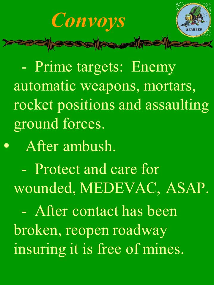 Convoys - Prime targets: Enemy automatic weapons, mortars, rocket positions and assaulting ground forces.
