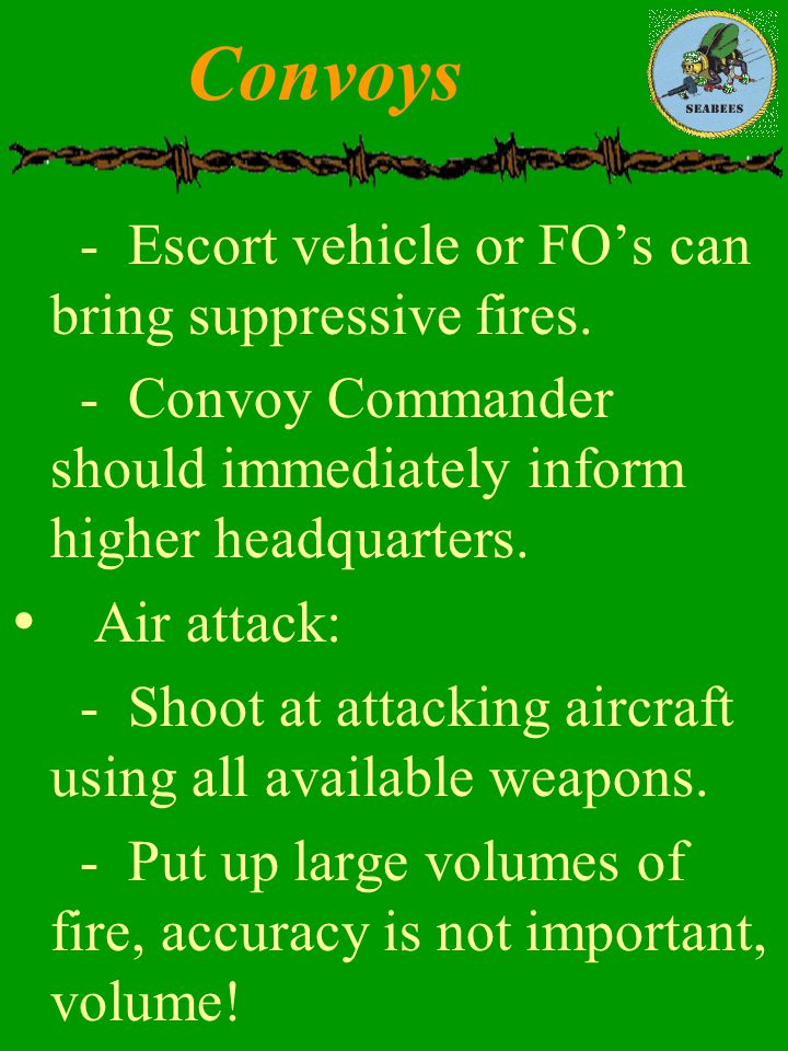 Convoys - Escort vehicle or FO's can bring suppressive fires.