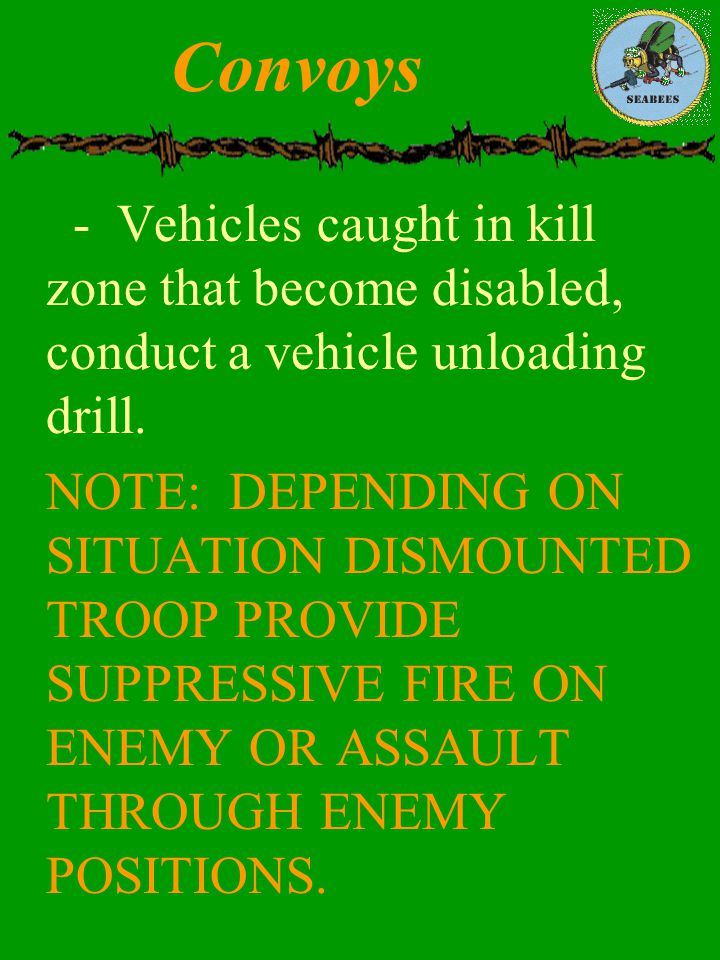 Convoys - Vehicles caught in kill zone that become disabled, conduct a vehicle unloading drill.