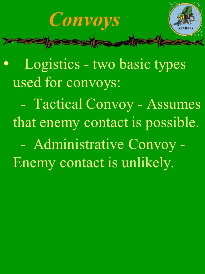 Convoys Logistics - two basic types used for convoys: