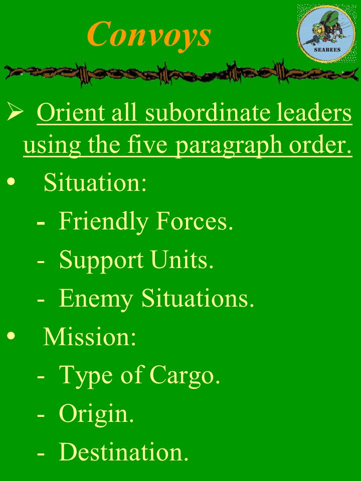 Convoys Orient all subordinate leaders using the five paragraph order.