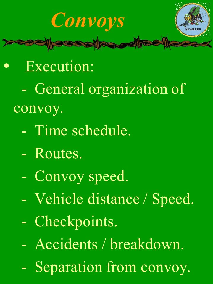 Convoys Execution: - General organization of convoy. - Time schedule.