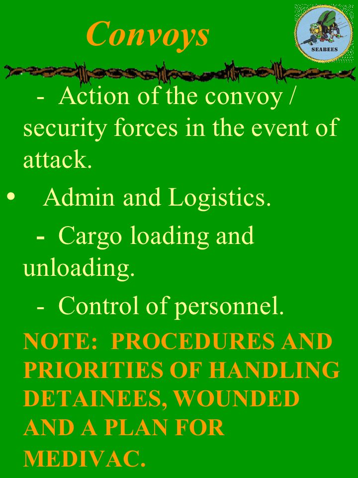 Convoys - Action of the convoy / security forces in the event of attack. Admin and Logistics. - Cargo loading and unloading.
