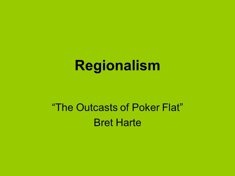 literary analysis of the outcasts of poker flat Among the summaries and analysis available for the outcasts of poker flat, there are 1 full study guide, 1 short summary and 1 book review depending on the study guide provider (sparknotes, shmoop, etc), the resources below will generally offer the outcasts of poker flat chapter summaries, quotes, and analysis of themes.
