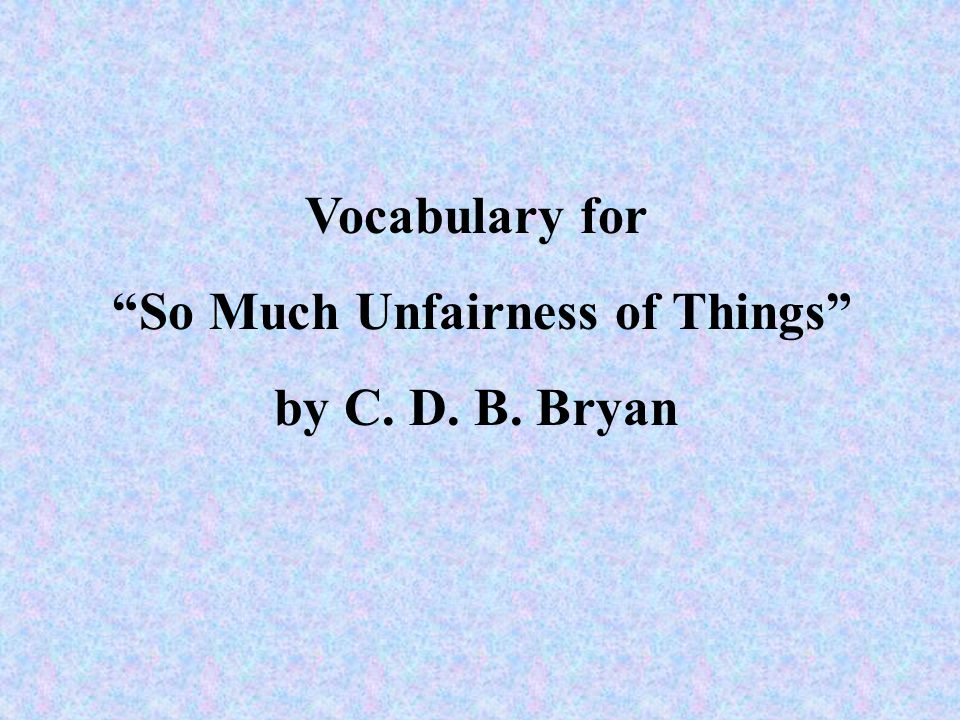 a literary analysis of so much unfairness of things by c d b bryan Definition of the lesson some people have so much but others have so by other african-american writers of the time c d b bryan expressed this idea in his.