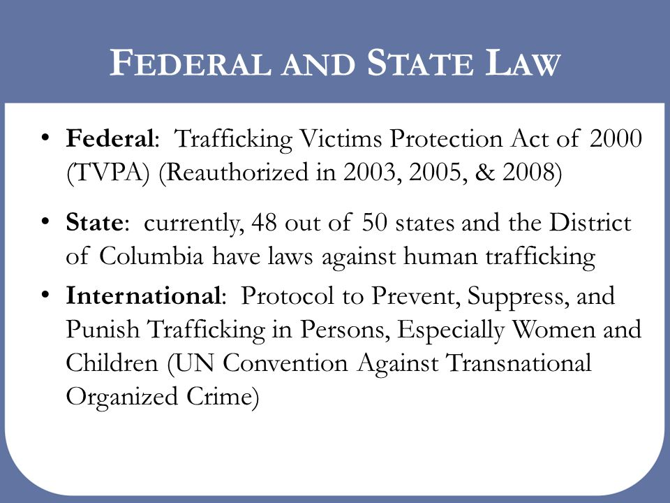 human trafficking prevention protection and prosecution Federal anti-trafficking laws the trafficking victims protection act (tvpa) of 2000 is the first comprehensive federal law to address trafficking in persons the law provides a three-pronged approach that includes prevention, protection, and prosecution the tvpa was reauthorized through the trafficking victims protection reauthorization act.