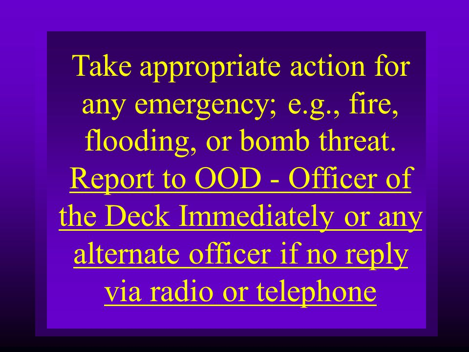 Take appropriate action for any emergency; e. g