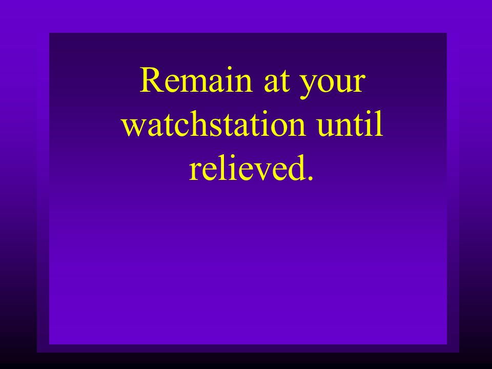 Remain at your watchstation until relieved.