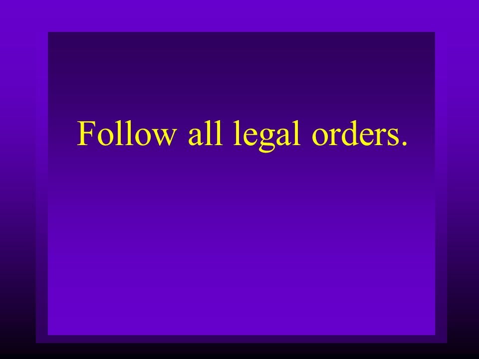 Follow all legal orders.