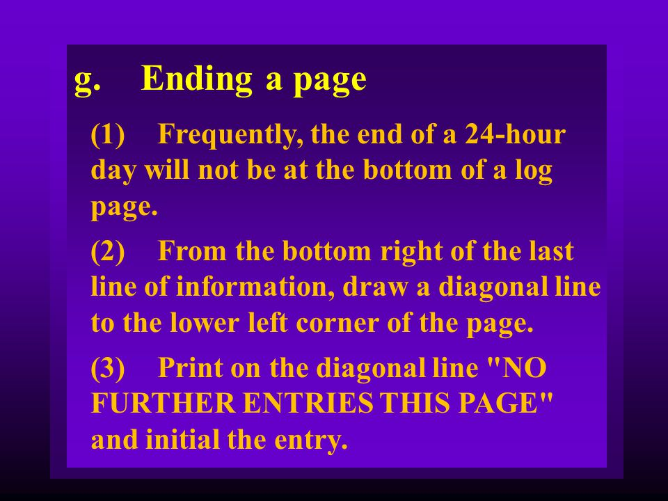 g. Ending a page (1) Frequently, the end of a 24-hour day will not be at the bottom of a log page.