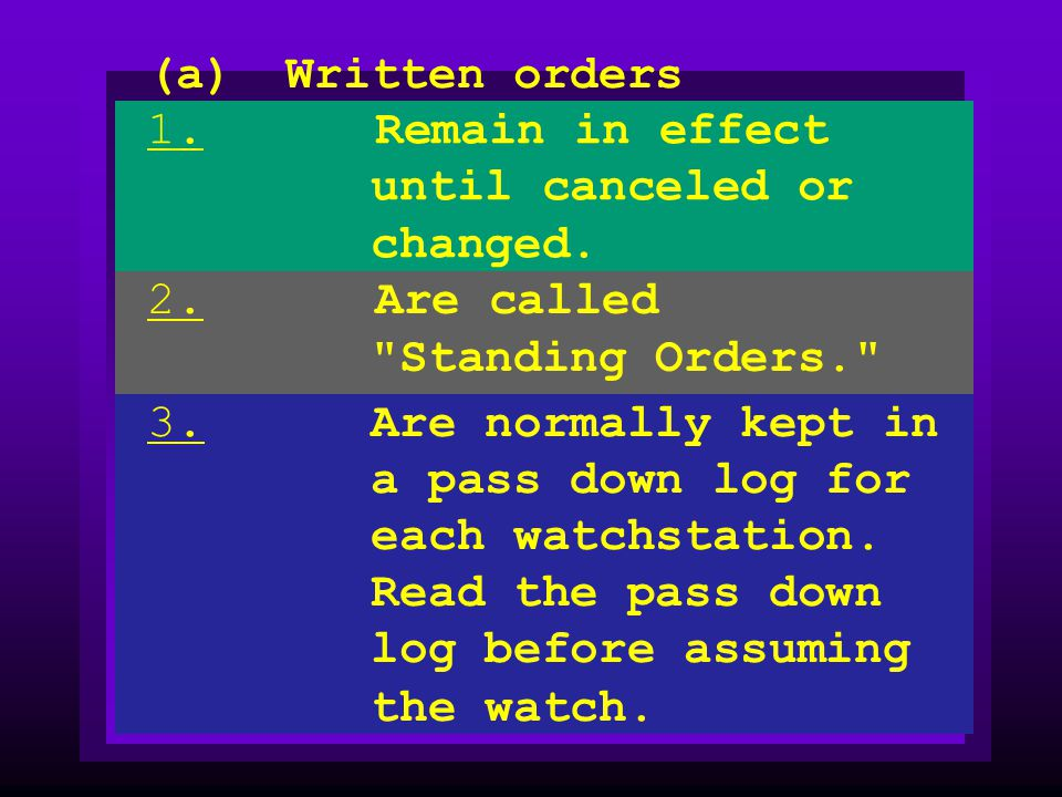 (a) Written orders 1. Remain in effect until canceled or changed. 2. Are called Standing Orders.