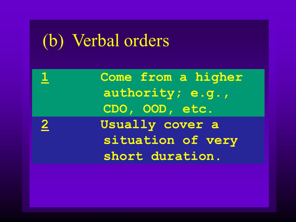 (b) Verbal orders 1 Come from a higher authority; e.g., CDO, OOD, etc.