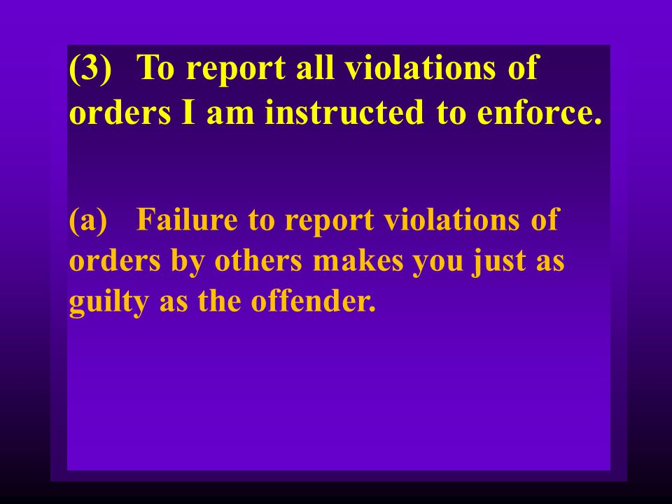 (3) To report all violations of orders I am instructed to enforce.