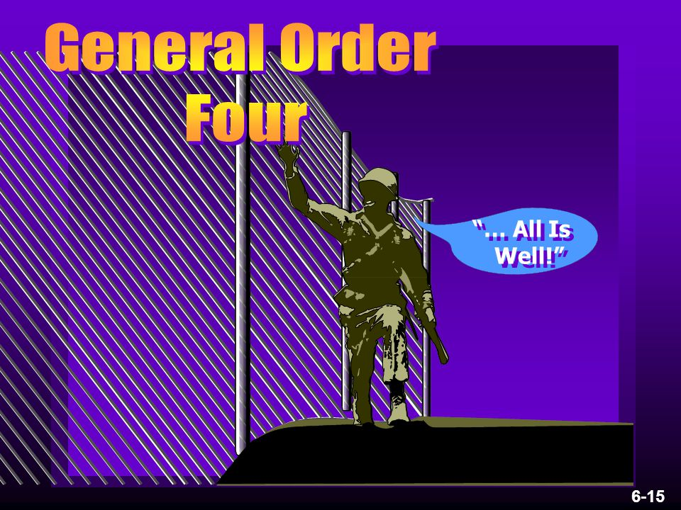 General Order Four … All Is Well! 6-15