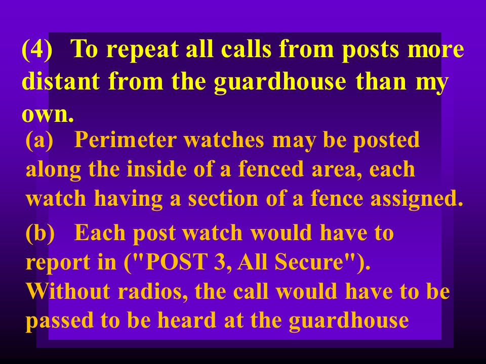 (4) To repeat all calls from posts more distant from the guardhouse than my own.