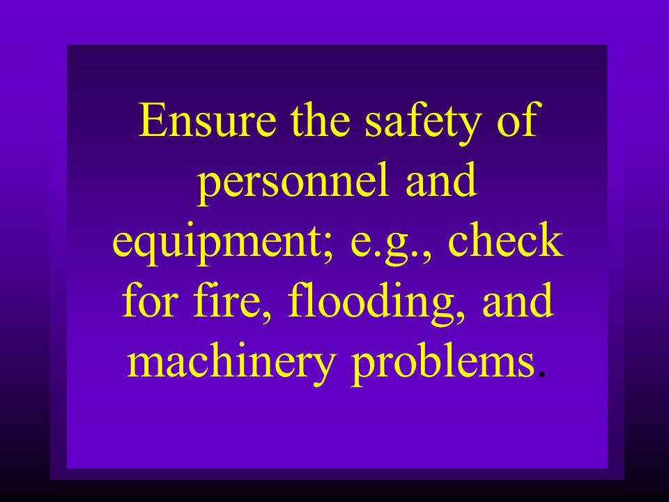 Ensure the safety of personnel and equipment; e. g
