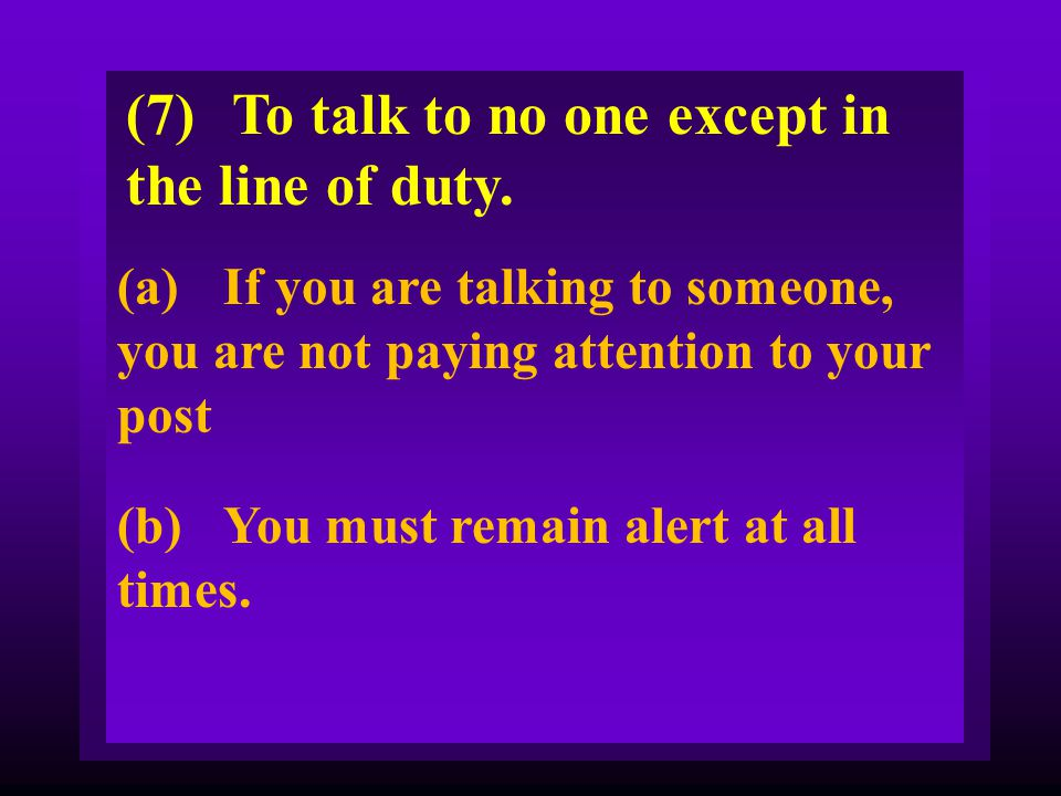 (7) To talk to no one except in the line of duty.