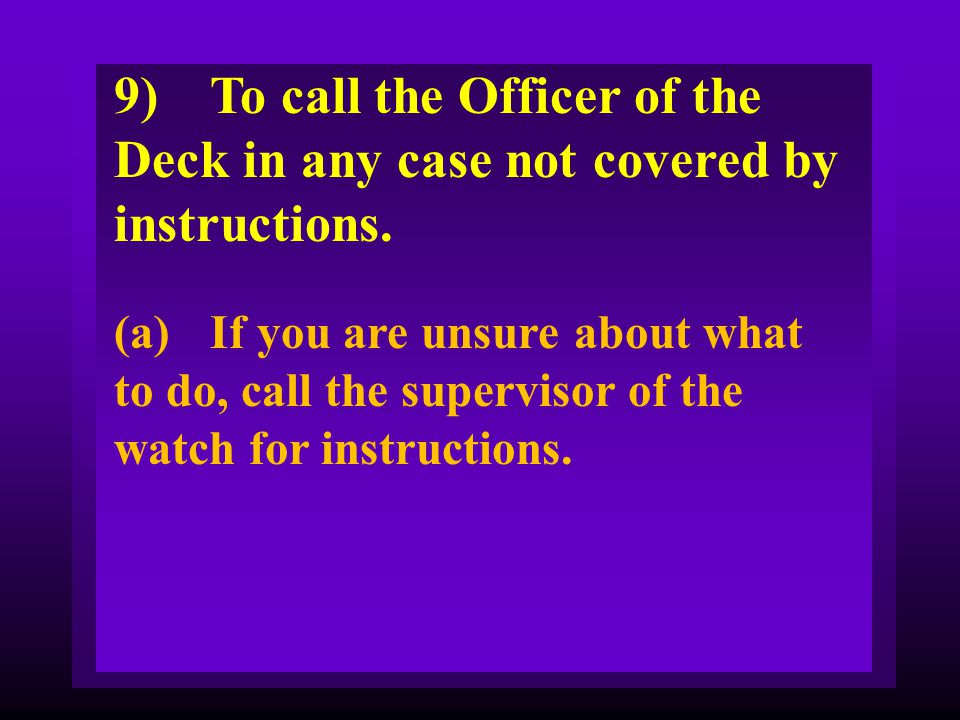 9) To call the Officer of the Deck in any case not covered by instructions.