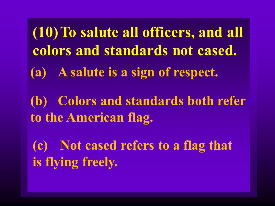 (10) To salute all officers, and all colors and standards not cased.