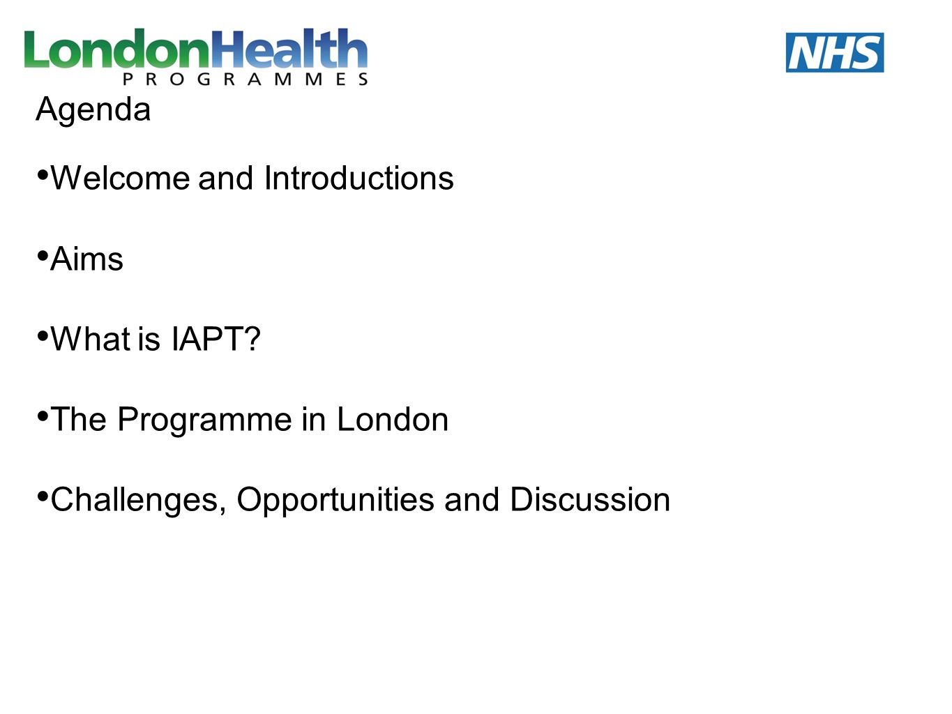 Agenda Welcome and Introductions. Aims. What is IAPT.