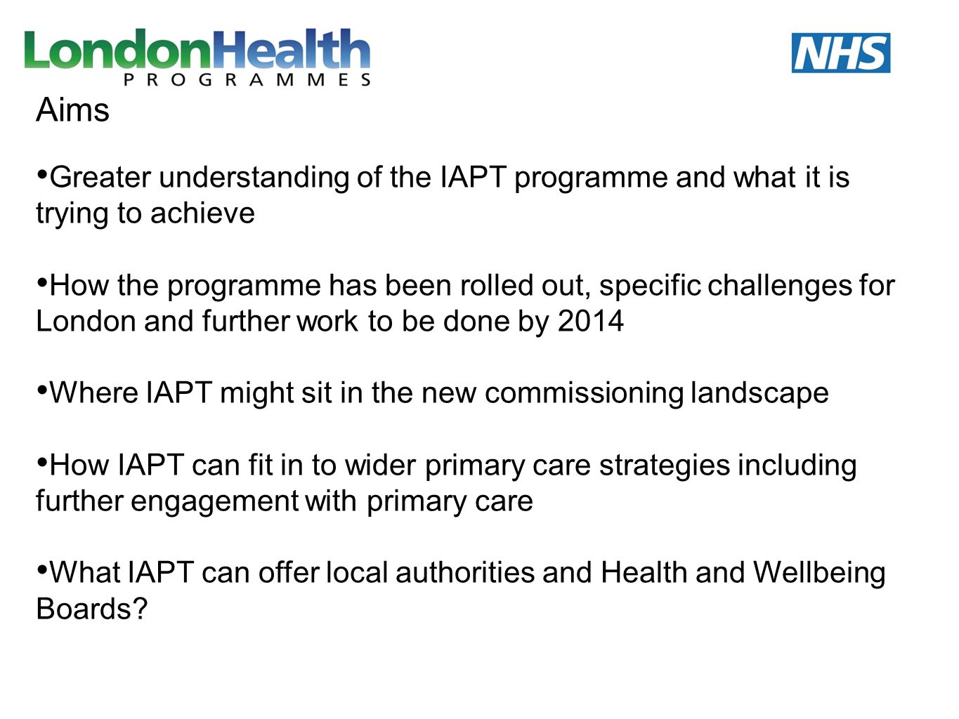 Aims Greater understanding of the IAPT programme and what it is trying to achieve.