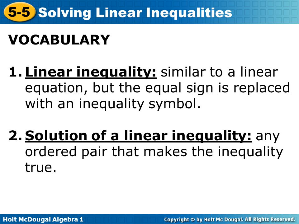 VOCABULARY Linear inequality: similar to a linear equation, but the equal sign is replaced with an inequality symbol.