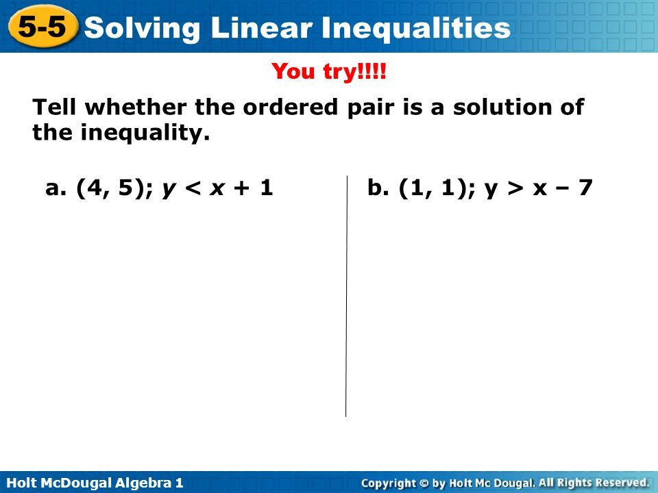 You try!!!. Tell whether the ordered pair is a solution of the inequality.