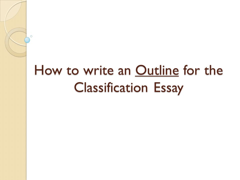 1 how to write an outline for the classification essay - What Is A Classification Essay