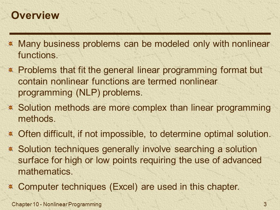 Overview Many business problems can be modeled only with nonlinear functions.
