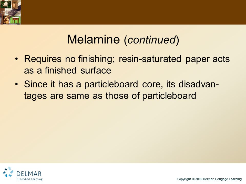 Melamine (continued) Requires no finishing; resin-saturated paper acts as a finished surface.
