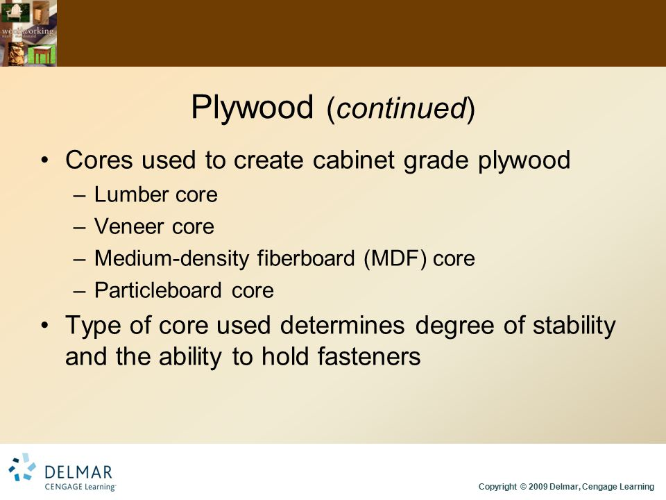 Plywood (continued) Cores used to create cabinet grade plywood