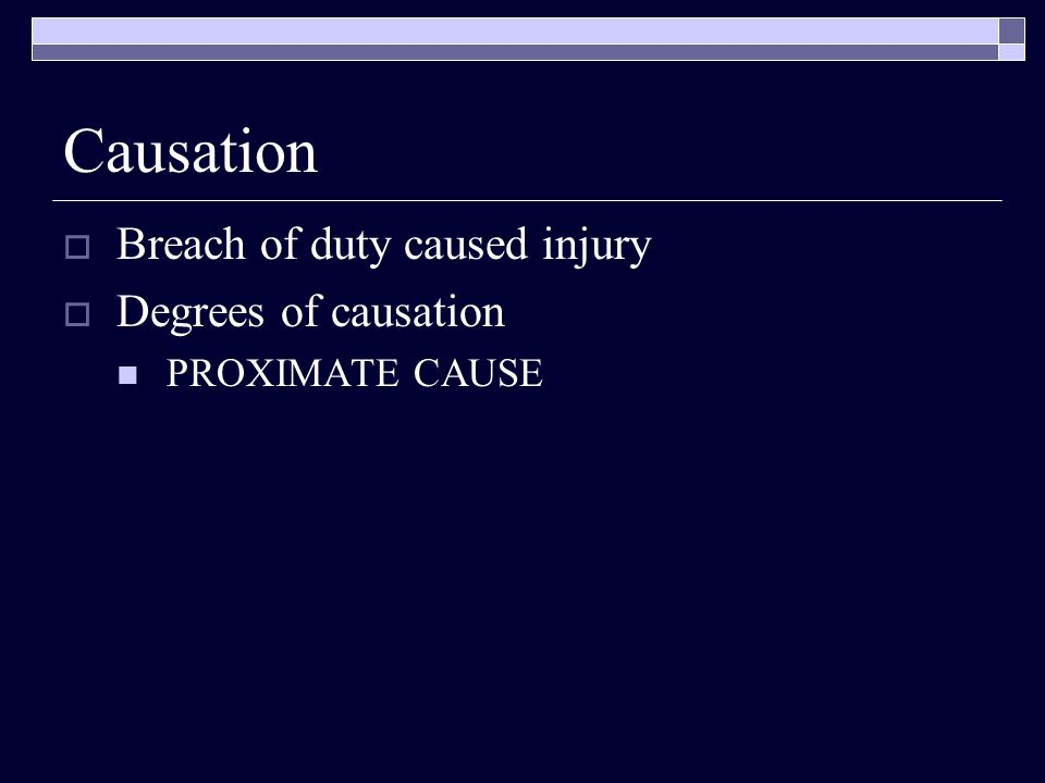 Causation Breach of duty caused injury Degrees of causation