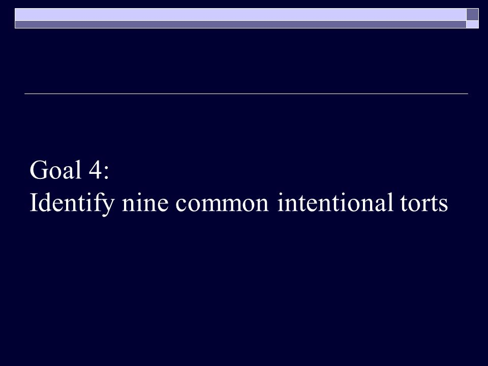 Goal 4: Identify nine common intentional torts