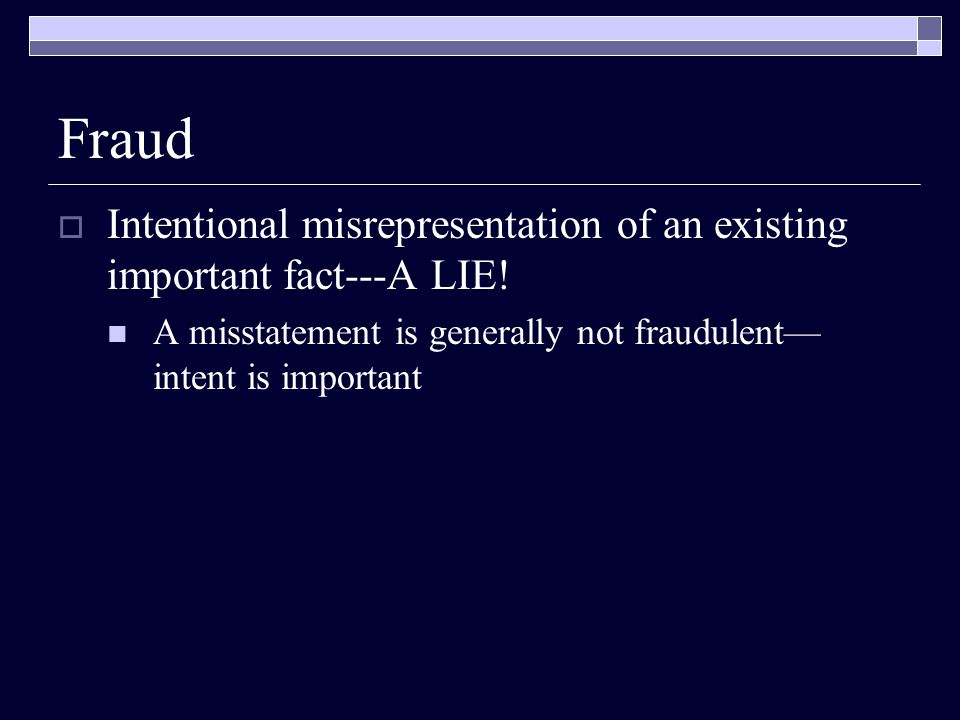 Fraud Intentional misrepresentation of an existing important fact---A LIE.