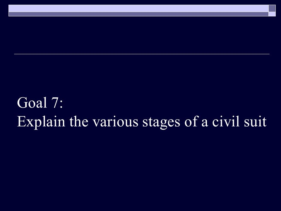 Goal 7: Explain the various stages of a civil suit