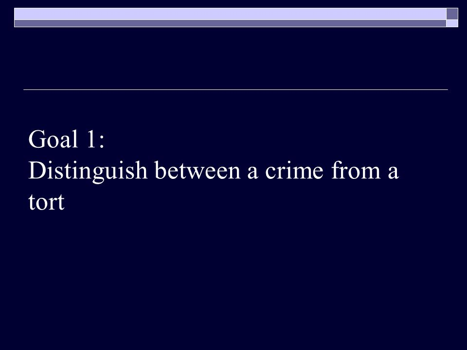Goal 1: Distinguish between a crime from a tort