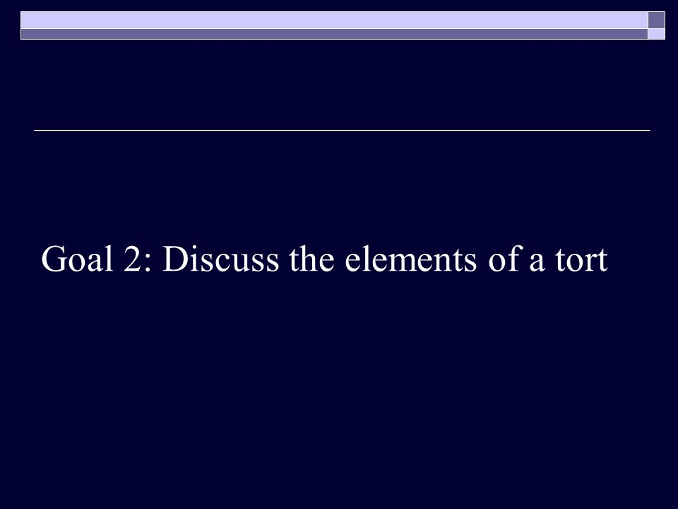 Goal 2: Discuss the elements of a tort