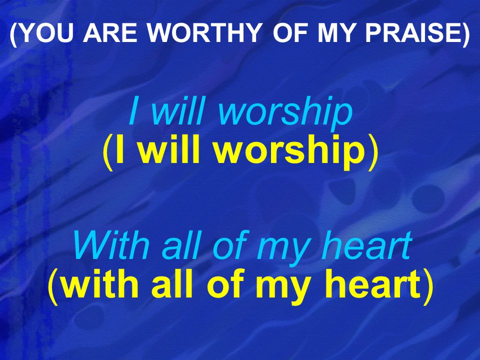 (YOU ARE WORTHY OF MY PRAISE)