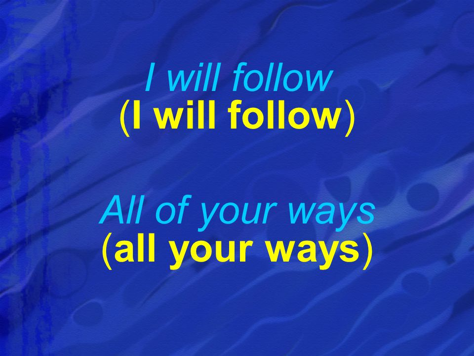 I will follow (I will follow) All of your ways (all your ways)