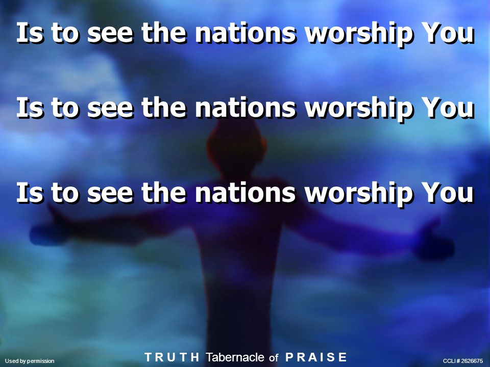 Is to see the nations worship You
