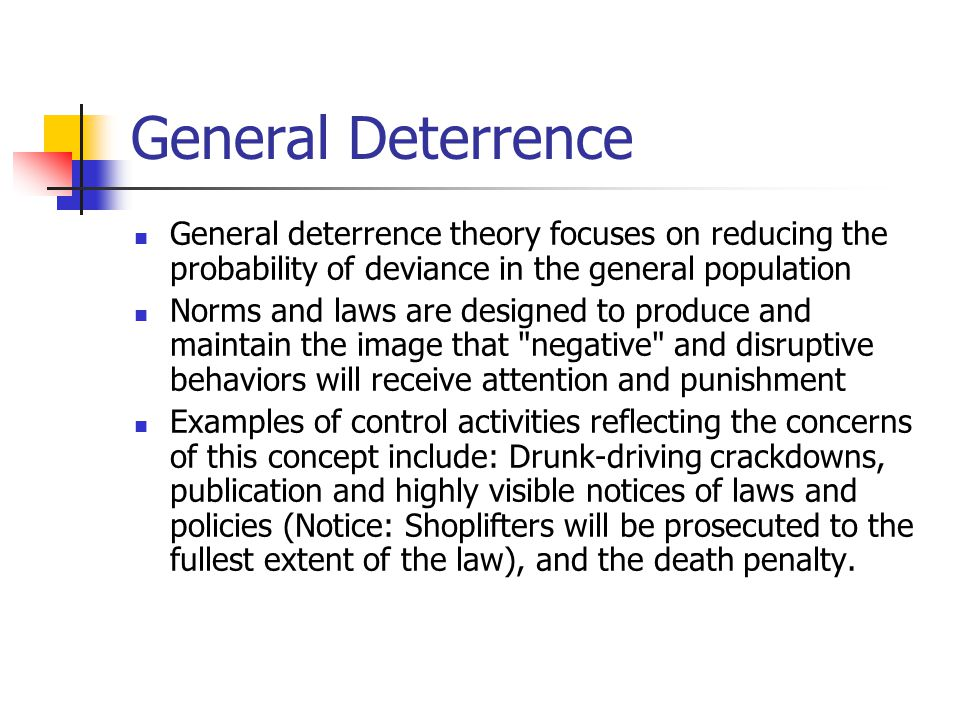 """specific deterrence The term """"general deterrence"""" refers to the practice of instilling fear in people in the hopes that such fear will prevent them from committing crimes in the future."""