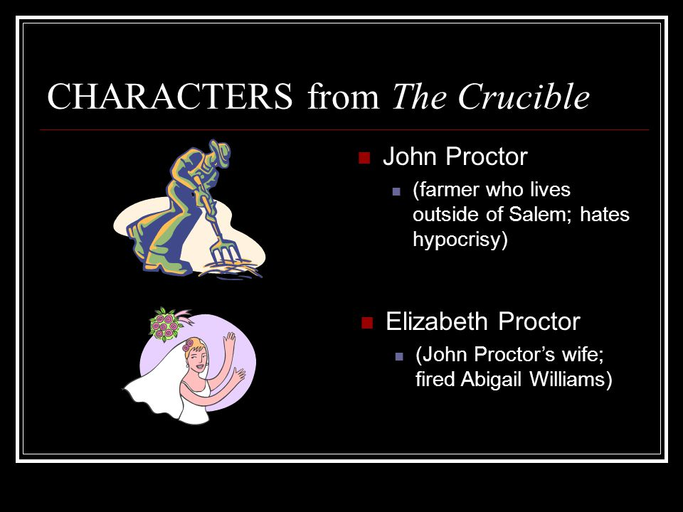 choose characters from the the crucible Analyzing a dynamic character - the crucible description of a dynamic character from the crucible introduction appropriate general ask yourself the following questions about the portrayal of the character choose one of the following characters from the crucible and answer the.