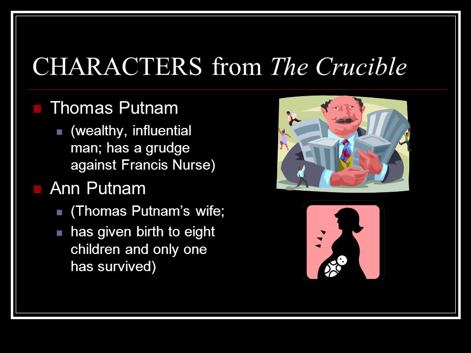 an analysis of the character of thomas putnam in the crucible by arthur miller Character analysis of reverend parris from reverend samuel parris plays a large role in the crucible, written by arthur miller later when thomas putnam.