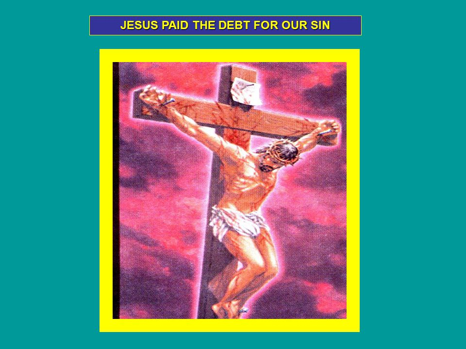 JESUS PAID THE DEBT FOR OUR SIN