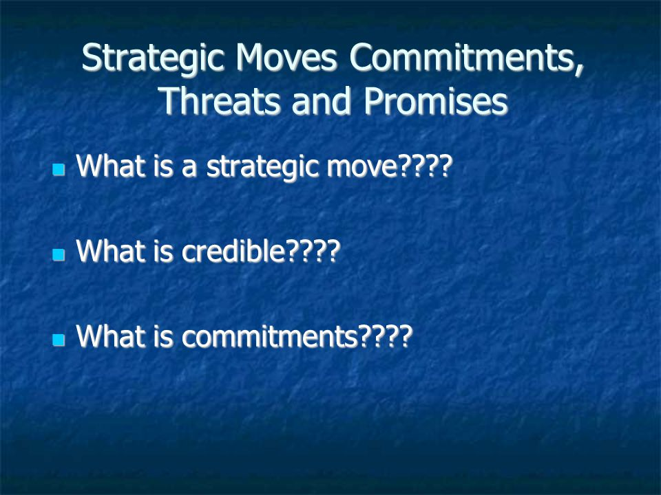 Strategic Moves Commitments, Threats and Promises
