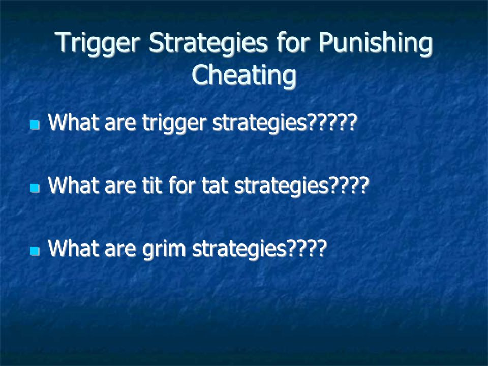 Trigger Strategies for Punishing Cheating
