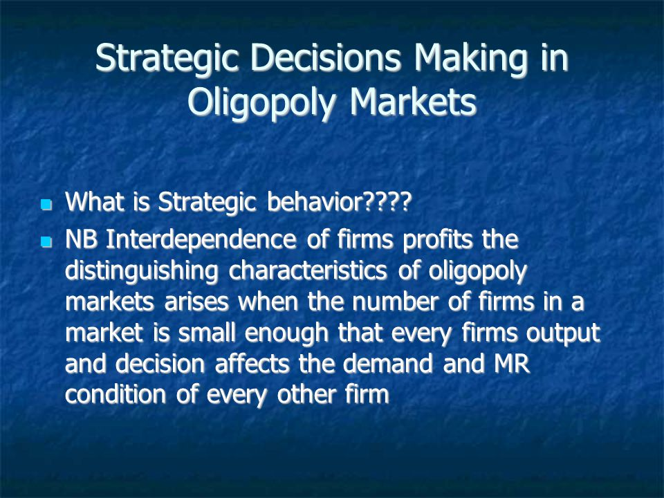 Strategic Decisions Making in Oligopoly Markets