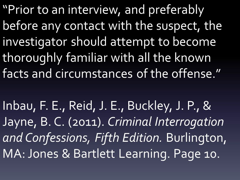 the interviewing of suspects should be Unrepresented suspects should not be given a pre-interview briefing as they may not understand the evidential value of any material provided preparation during a pre-interview briefing, the investigator demonstrates knowledge of the relevant legislation and supporting case law in relation to the offence under investigation.